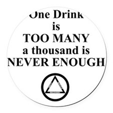 One Drink is Too Many...... Round Car Magnet