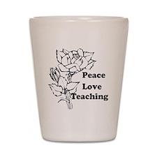 peace love teachering Shot Glass