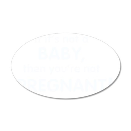 if_its_not_a_baby_dark 35x21 Oval Wall Decal