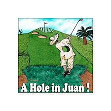 "A HOLE IN JUAN t shirt Square Sticker 3"" x 3"""