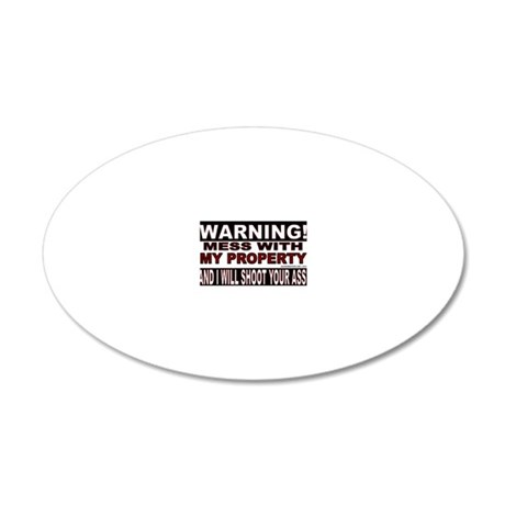 WARNING MESS WITH MY PROPERT 20x12 Oval Wall Decal