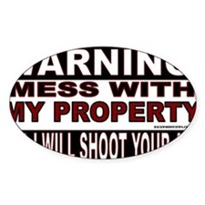 WARNING MESS WITH MY PROPERTY STICK Decal