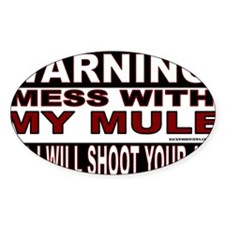 WARNING MESS WITH MY MULE.gif Decal