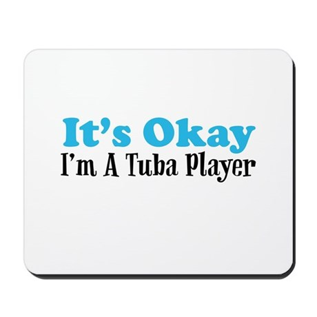 It's Okay, I'm A Tuba Player Mousepad