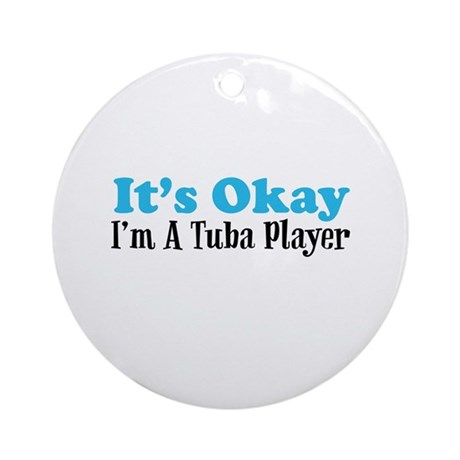 It's Okay, I'm A Tuba Player Ornament (Round)