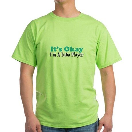 It's Okay, I'm A Tuba Player Green T-Shirt