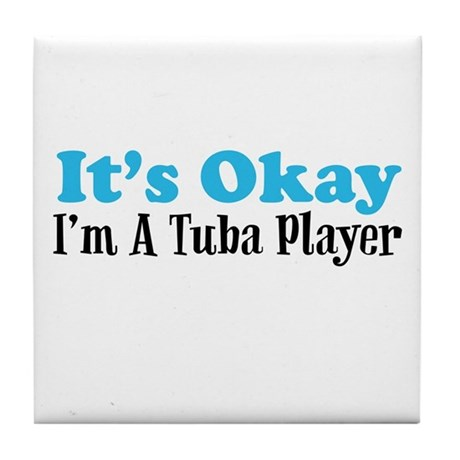 It's Okay, I'm A Tuba Player Tile Coaster