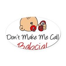 Dont Make Me Call Babcia Oval Car Magnet