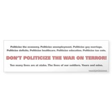 """DON'T POLITICIZE THE WAR!"" Bumper Bumper Sticker"