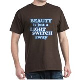 Beauty Is Just A Light Switch T-Shirt