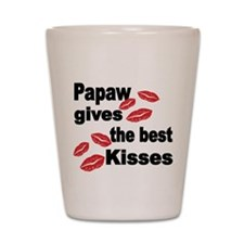 Papaw gives the best kisses Shot Glass