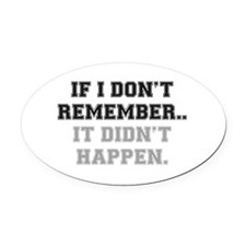 IF I DONT REMEMBER Oval Car Magnet