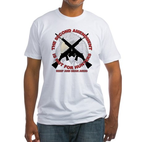 Second Amendment NOT for HuntersFitted T-Shirt