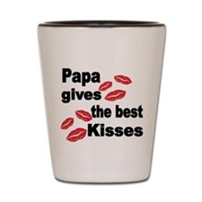 Papa gives the best kisses Shot Glass