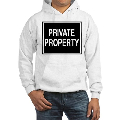Private Property sign Hooded Sweatshirt