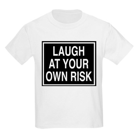 Laugh at your own risk sign Kids T-Shirt