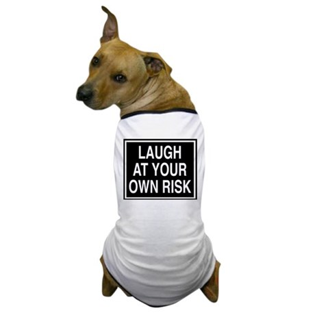 Laugh at your own risk sign Dog T-Shirt