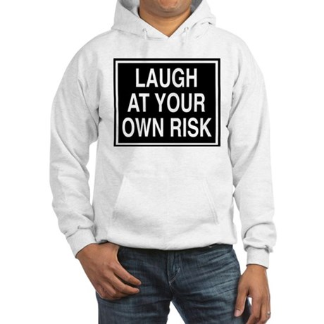 Laugh at your own risk sign Hooded Sweatshirt