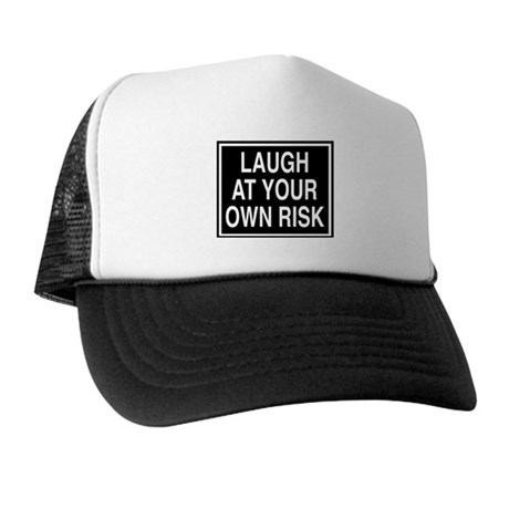 Laugh at your own risk sign Trucker Hat