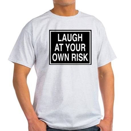 Laugh at your own risk sign Ash Grey T-Shirt