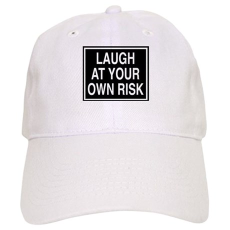 Laugh at your own risk sign Cap