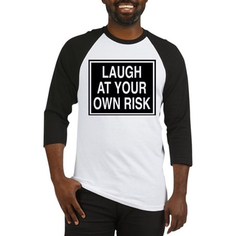 Laugh at your own risk sign Baseball Jersey