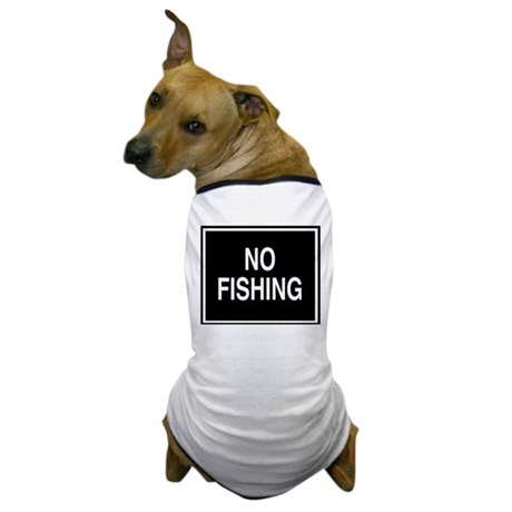 No Fishing sign Dog T-Shirt