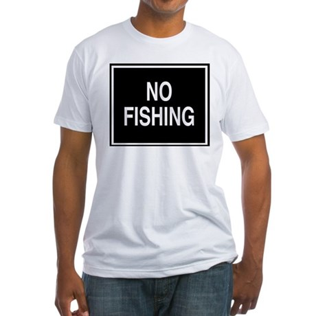 No Fishing sign Fitted T-Shirt