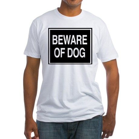 Beware of Dog - sign Fitted T-Shirt