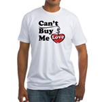 Can't Buy Me Love Fitted T-Shirt