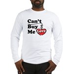 Can't Buy Me Love Long Sleeve T-Shirt