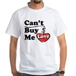 Can't Buy Me Love White T-Shirt
