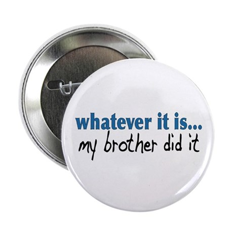 My Brother Did It Button