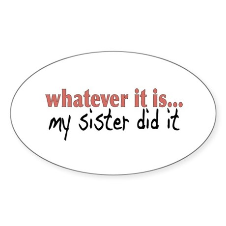 My Sister Did It Oval Sticker