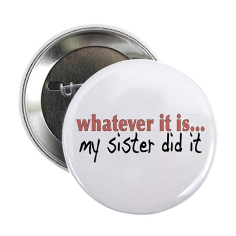My Sister Did It Button