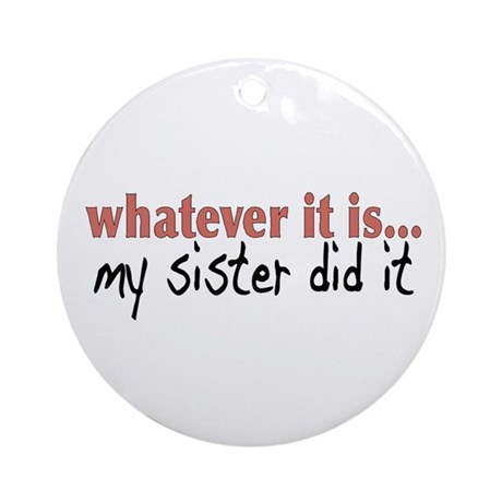 My Sister Did It Ornament (Round)