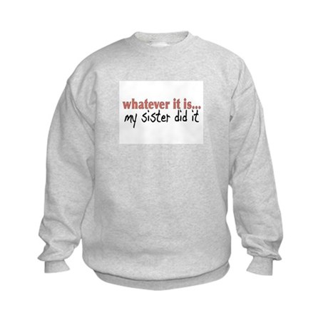 My Sister Did It Kids Sweatshirt
