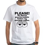 No Liberal Psychobabble White T-Shirt