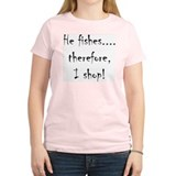 He Fishes...Therefore, I Shop! Women's Pink T-Shir