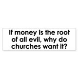 """If Money Is The Root Of all Evil"" Bumper Car Sticker"