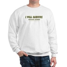 I Will Survive Sweatshirt