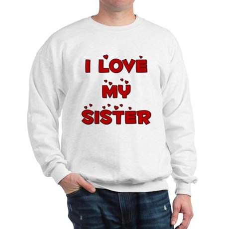 I Love My Sister Sweatshirt