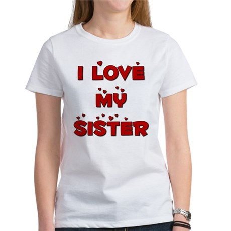 I Love My Sister Women's T-Shirt