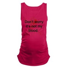 Not my blood  Maternity Tank Top
