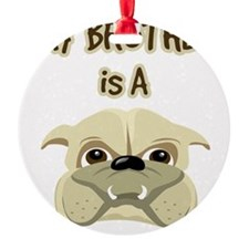 my_bros_a_bulldog Ornament