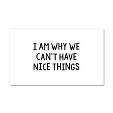 I Am Why We Can't Have Nice Things Car Magnet 20 x
