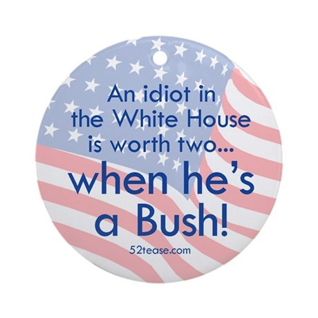 Idiot in the White House Ornament (Round)