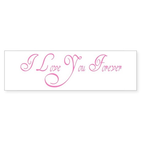 I Love You Forever Bumper Sticker