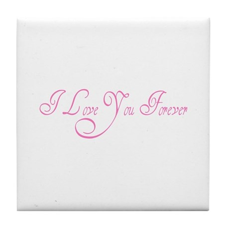 I Love You Forever Tile Coaster
