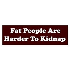 Fat People Are Harder Bumper Bumper Sticker